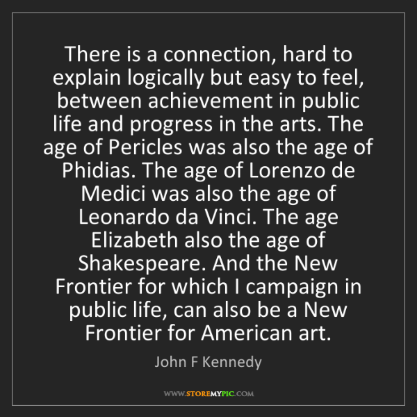 John F Kennedy: There is a connection, hard to explain logically but...