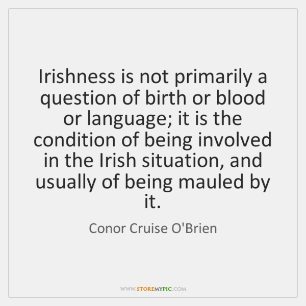 Irishness is not primarily a question of birth or blood or language; ...