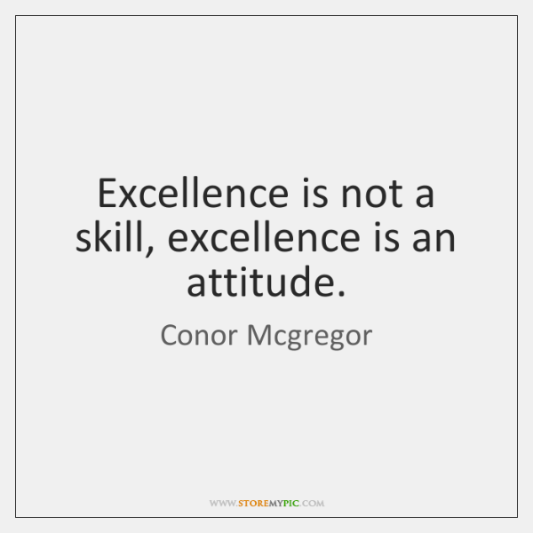 Excellence is not a skill, excellence is an attitude.