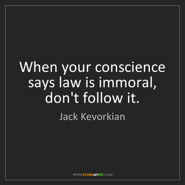 Jack Kevorkian: When your conscience says law is immoral, don't follow...
