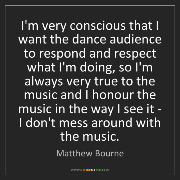 Matthew Bourne: I'm very conscious that I want the dance audience to...