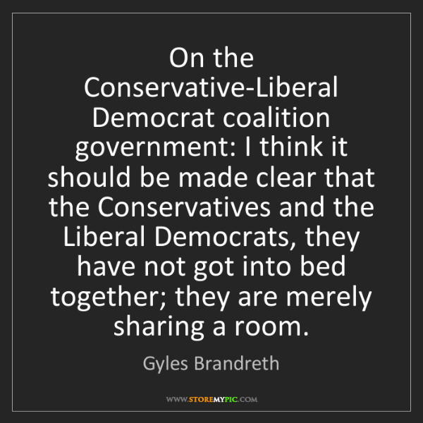 Gyles Brandreth: On the Conservative-Liberal Democrat coalition government:...