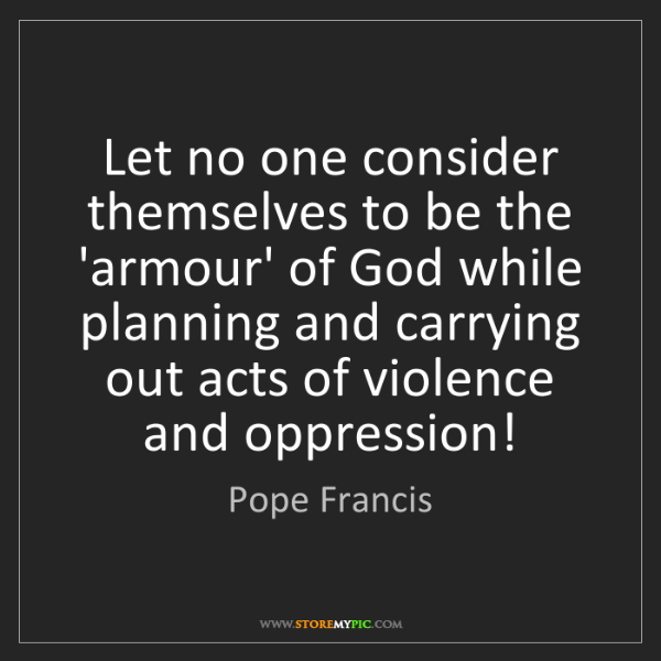 Pope Francis: Let no one consider themselves to be the 'armour' of...