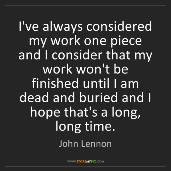 John Lennon: I've always considered my work one piece and I consider...