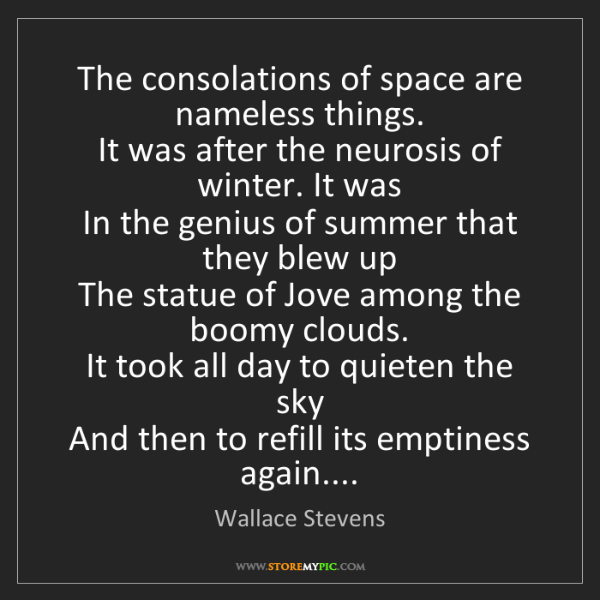 Wallace Stevens: The consolations of space are nameless things.   It was...