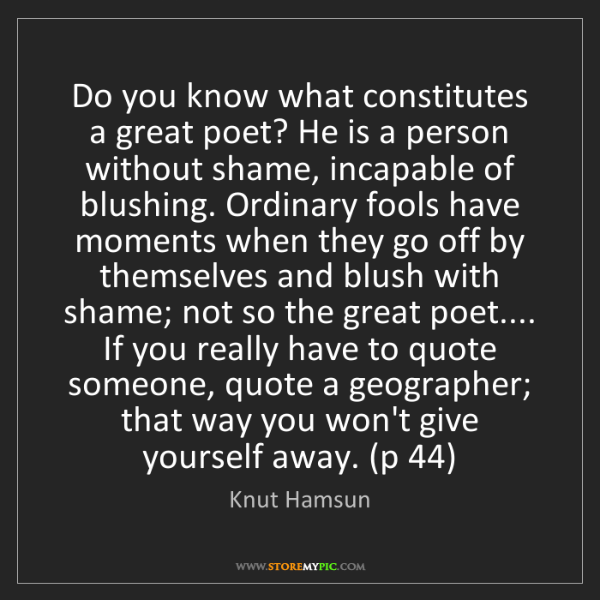 Knut Hamsun: Do you know what constitutes a great poet? He is a person...