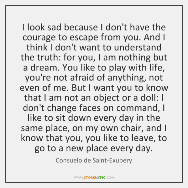 I look sad because I don't have the courage to escape from ...