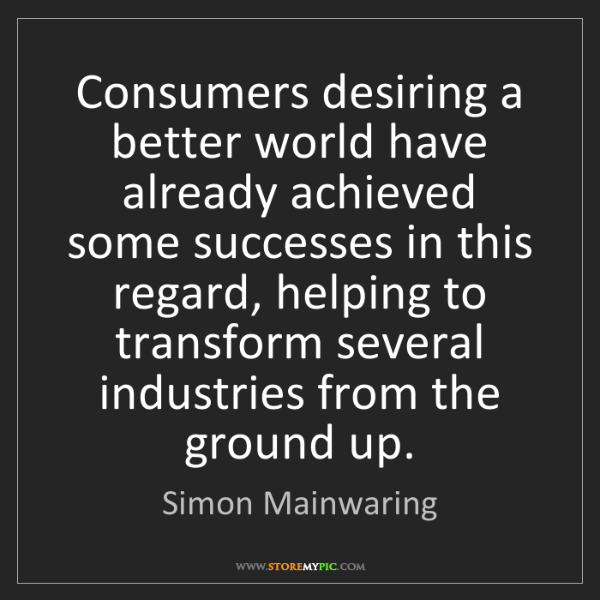 Simon Mainwaring: Consumers desiring a better world have already achieved...