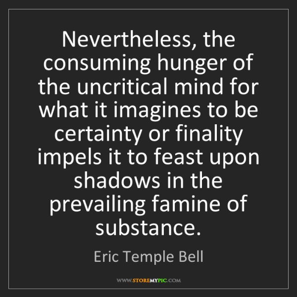 Eric Temple Bell: Nevertheless, the consuming hunger of the uncritical...