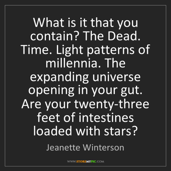 Jeanette Winterson: What is it that you contain? The Dead. Time. Light patterns...