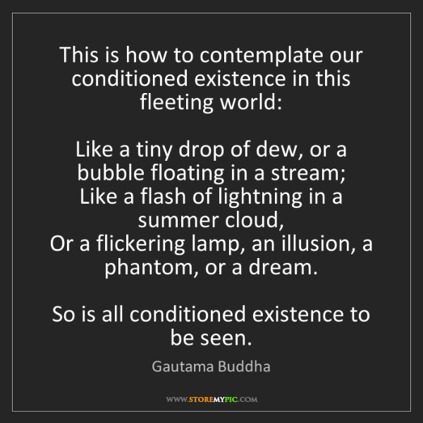 Gautama Buddha: This is how to contemplate our conditioned existence...