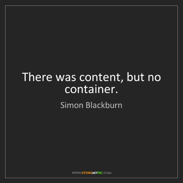 Simon Blackburn: There was content, but no container.