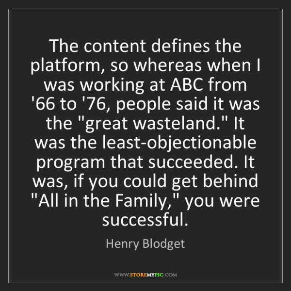 Henry Blodget: The content defines the platform, so whereas when I was...