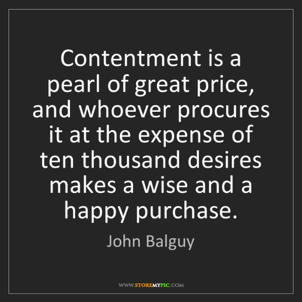 John Balguy: Contentment is a pearl of great price, and whoever procures...