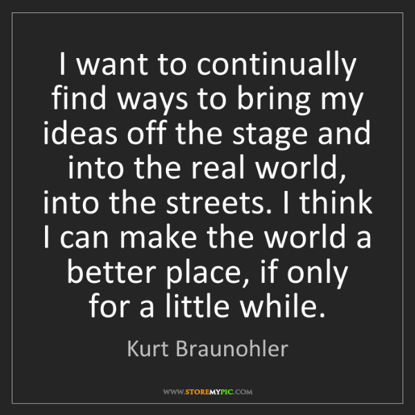 Kurt Braunohler: I want to continually find ways to bring my ideas off...
