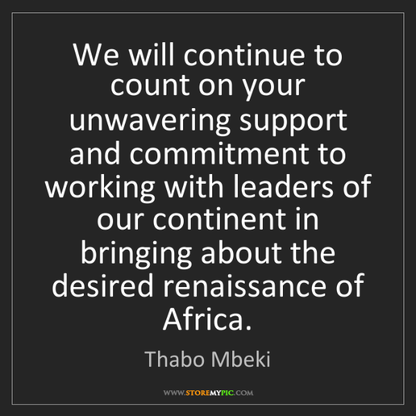 Thabo Mbeki: We will continue to count on your unwavering support...