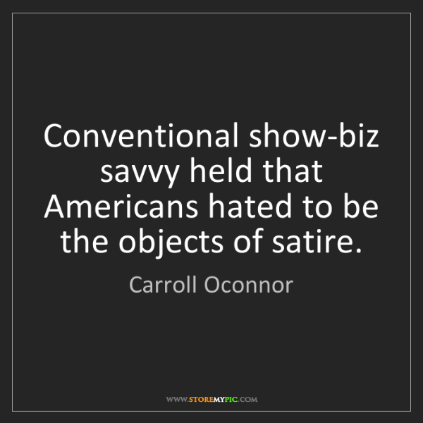 Carroll Oconnor: Conventional show-biz savvy held that Americans hated...