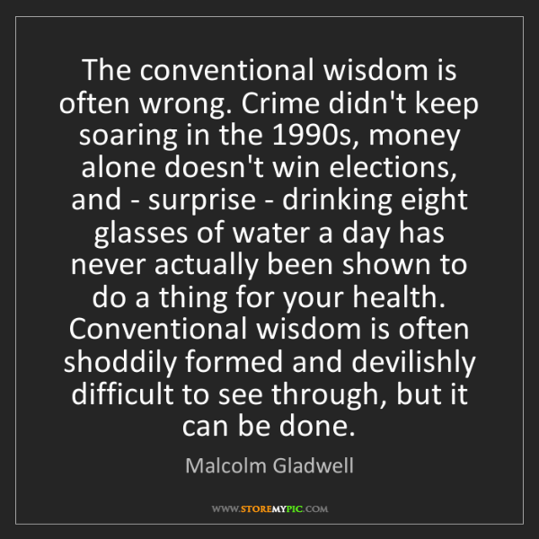Malcolm Gladwell: The conventional wisdom is often wrong. Crime didn't...
