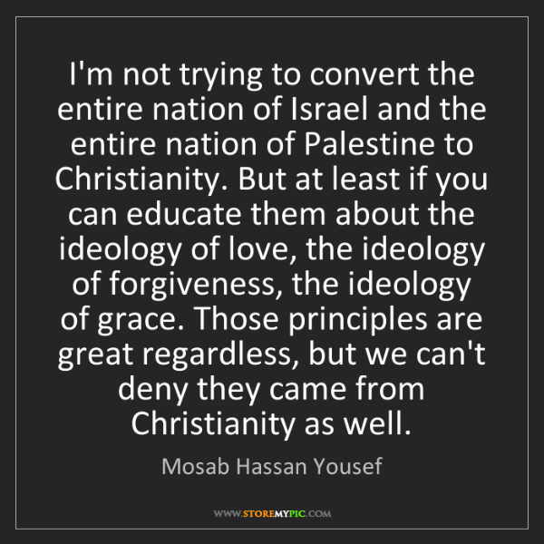 Mosab Hassan Yousef: I'm not trying to convert the entire nation of Israel...
