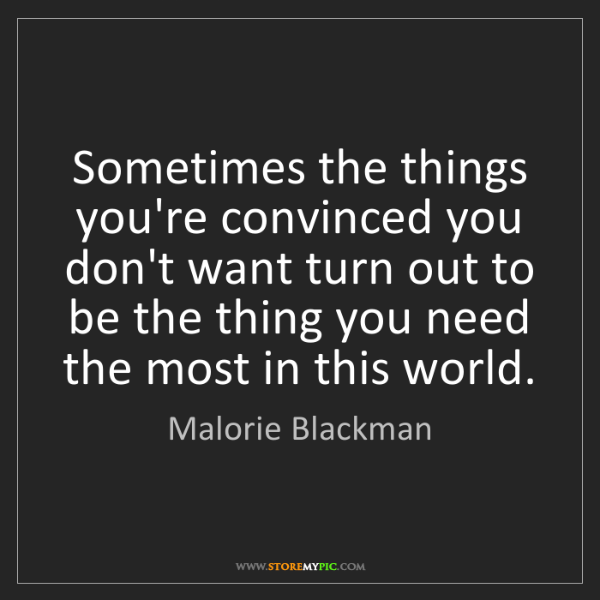 Malorie Blackman: Sometimes the things you're convinced you don't want...