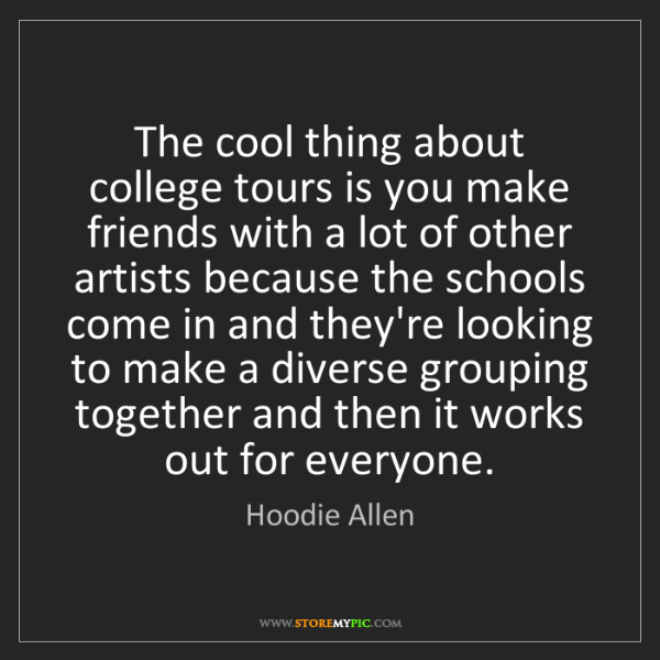 Hoodie Allen: The cool thing about college tours is you make friends...