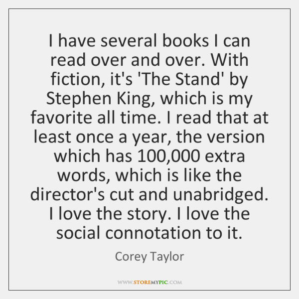 I have several books I can read over and over. With fiction, ...