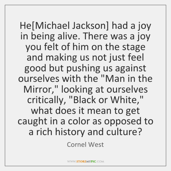 He[Michael Jackson] had a joy in being alive. There was a ...