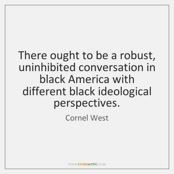 There ought to be a robust, uninhibited conversation in black America with ...
