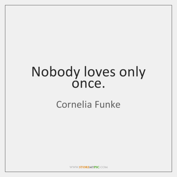 Nobody loves only once.