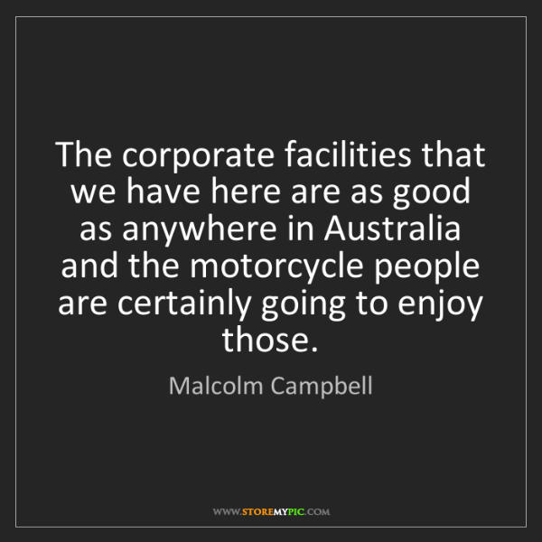 Malcolm Campbell: The corporate facilities that we have here are as good...
