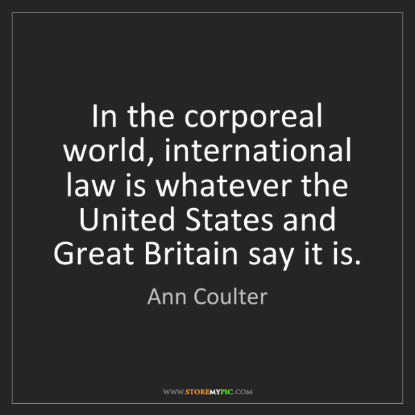 Ann Coulter: In the corporeal world, international law is whatever...