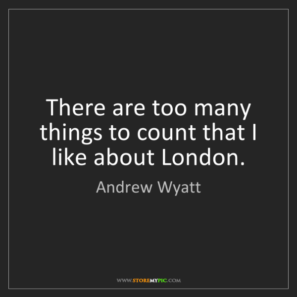 Andrew Wyatt: There are too many things to count that I like about...