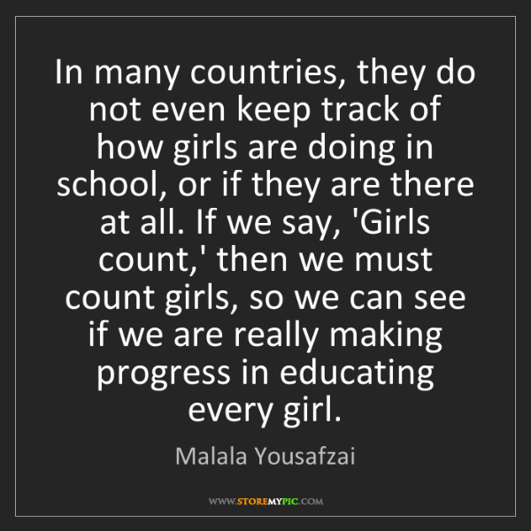 Malala Yousafzai: In many countries, they do not even keep track of how...