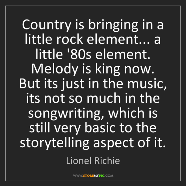 Lionel Richie: Country is bringing in a little rock element... a little...