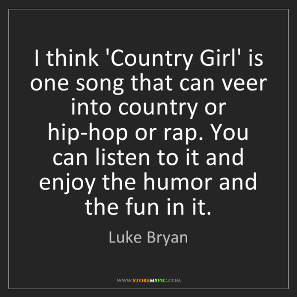 Luke Bryan: I think 'Country Girl' is one song that can veer into...