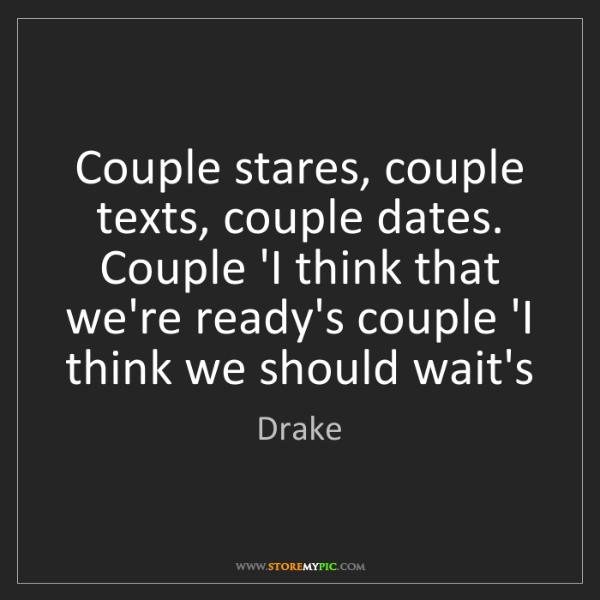Drake: Couple stares, couple texts, couple dates. Couple 'I...