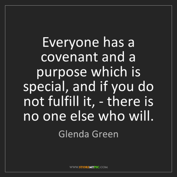 Glenda Green: Everyone has a covenant and a purpose which is special,...