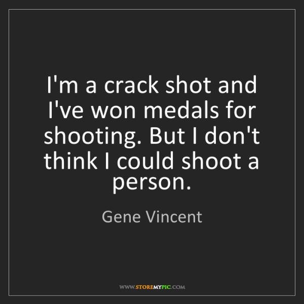 Gene Vincent: I'm a crack shot and I've won medals for shooting. But...