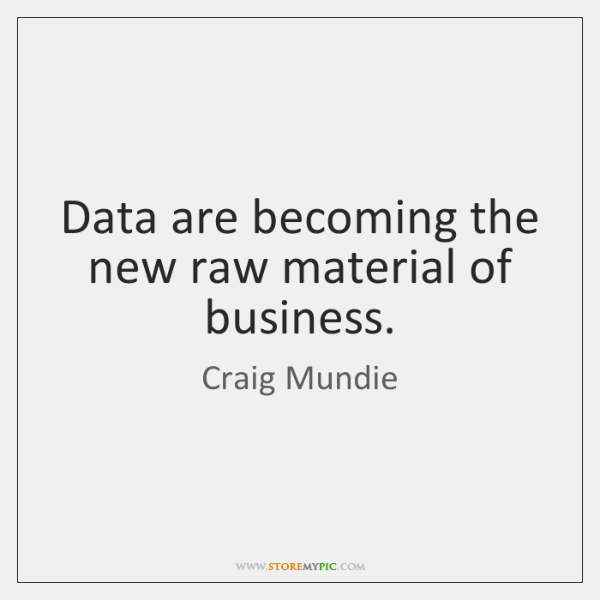Data are becoming the new raw material of business.