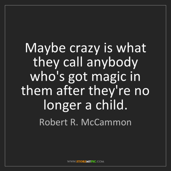 Robert R. McCammon: Maybe crazy is what they call anybody who's got magic...