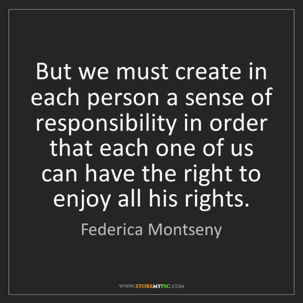 Federica Montseny: But we must create in each person a sense of responsibility...