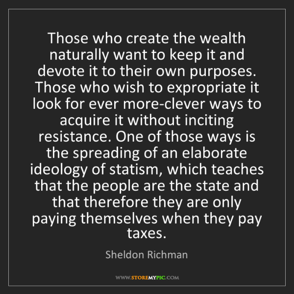 Sheldon Richman: Those who create the wealth naturally want to keep it...