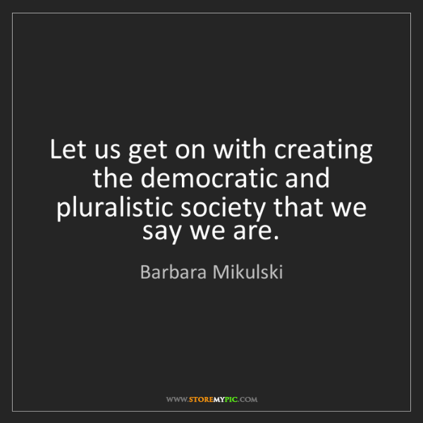 Barbara Mikulski: Let us get on with creating the democratic and pluralistic...