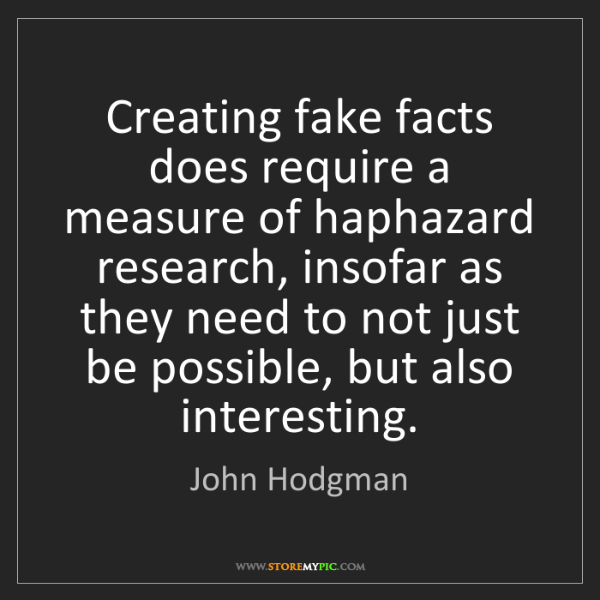 John Hodgman: Creating fake facts does require a measure of haphazard...