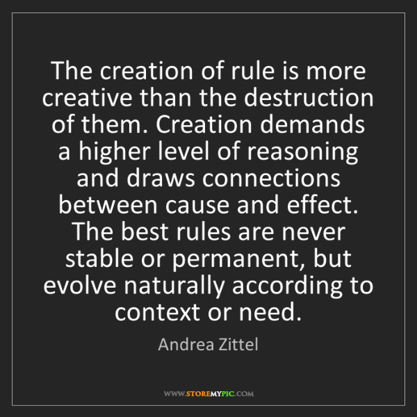 Andrea Zittel: The creation of rule is more creative than the destruction...