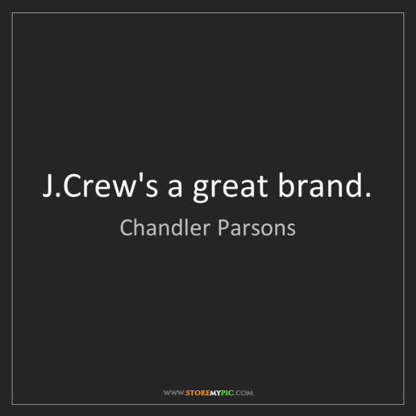 Chandler Parsons: J.Crew's a great brand.