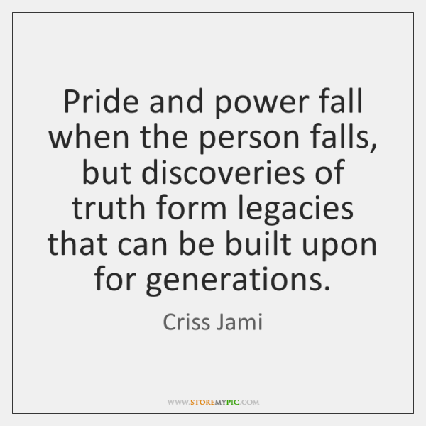 Pride and power fall when the person falls, but discoveries of truth ...