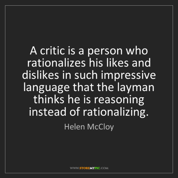Helen McCloy: A critic is a person who rationalizes his likes and dislikes...