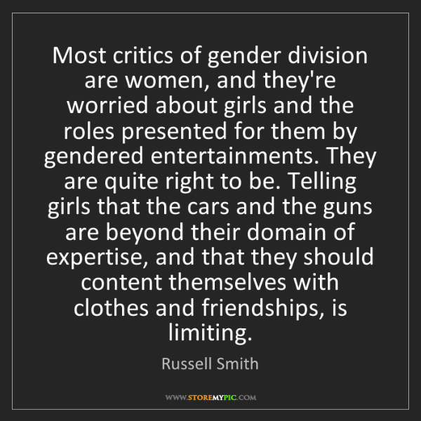 Russell Smith: Most critics of gender division are women, and they're...