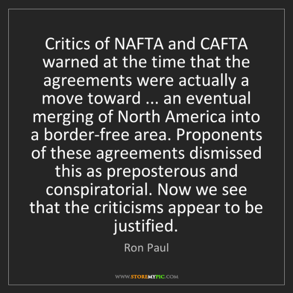 Ron Paul: Critics of NAFTA and CAFTA warned at the time that the...
